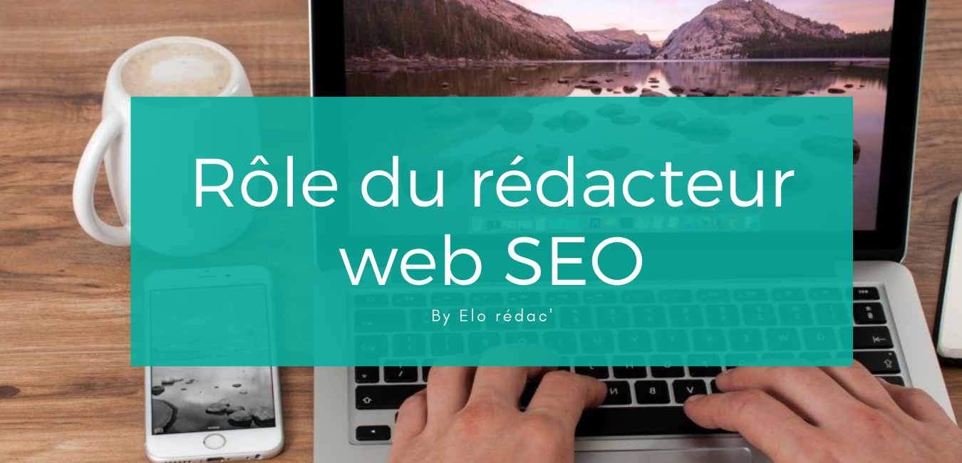 Le rôle du rédacteur web SEO by Elo rédac'.