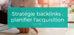 #2. Planifier l'acquisition de backlinks