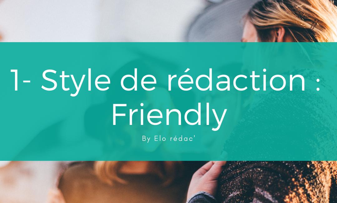#1. Le style de rédaction Friendly et ses déclinaisons