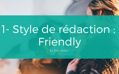 #1. Le style de rédaction Friendly et ses déclinaisons